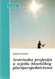 Sestrinska profesija u svjetlu bioetickog pluriperspektivizma - naslovna